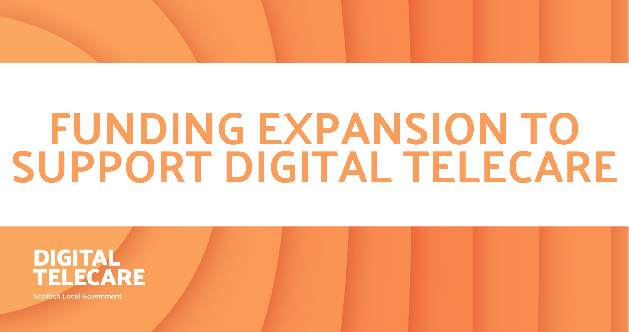 FUNDING EXPANSION TO SUPPORT DIGITAL TELECARE